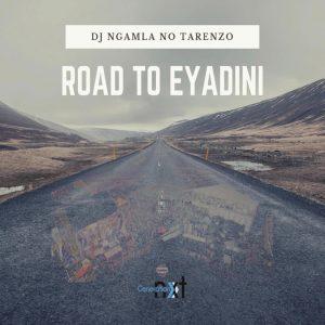 DJ Ngamla No Tarenzo - Road To Eyadini, gqomsongs, new gqom music, gqom 2019, south africa gqom music, download gqom house music, mp3 download