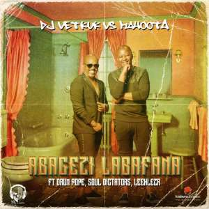 DJ Vetkuk vs Mahoota - Abagezi Labafana (feat. Leehleza, Soul Dictators & Drum Pope), new afro house music, mp3 download, house music download, afrohouse songs, afro house 2019