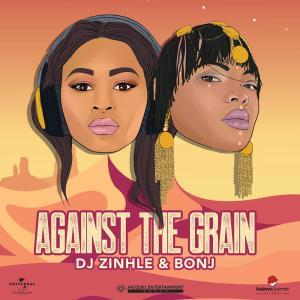 DJ Zinhle Bonj Against The Grain DJ Zinhle & Bonj - Against The Grain