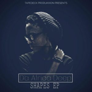 Da Africa Deep - Shapes [EP]