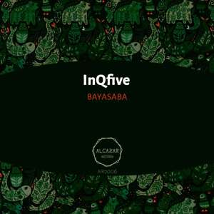 InQfive - Bayasaba (Original Mix), afro house music download, south african house music, afro house songs
