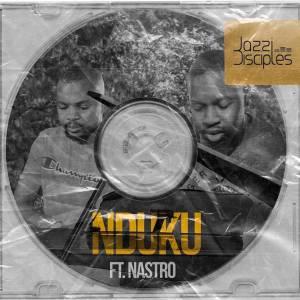 JazziDisciples Ft. Nastro - Nduku, amapiano songs, new amapiano music, south africa amapiano house