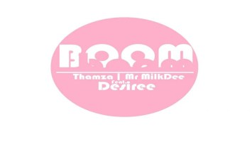 Thamza & Mr MilkDee feat. Desiree - Boom (Original Mix)