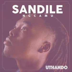 Sandile Ngcamu - Uthando, new south african music, mzansi house music, afrohouse songs, new house 2019 download mp3