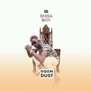 Shisaboy - Gqom Dust EP, gqom songs, gqom tracks, gqom music download, club music, afro house music, mp3 download gqom music, gqom music 2019, new gqom songs, south africa gqom music.