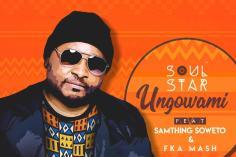 Soul Star - Ungowami (feat. Samthing Soweto & Fka Mash)