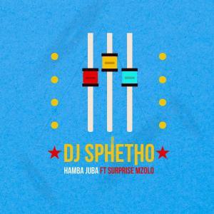 DJ Sphetho - Hamba Juba (feat. Surprise Mzolo)