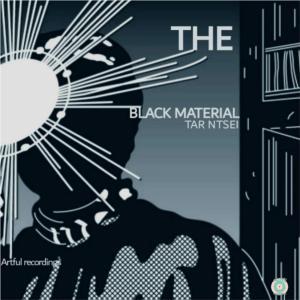 Tar Ntsei - The Black Material EP, latest south african house, new sa house music, funky house, new house music 2019, best house music 2019