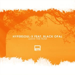 HyperSOUL-X feat. Black Opal - Leave The Fear (Afro HT)