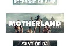 Rocksonic Da Fuba & Silva DaDj - MotherLand (Tribal Tech)