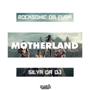 Rocksonic Da Fuba & Silva DaDj - MotherLand (Tribal Tech)