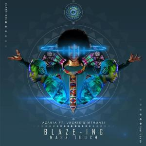 Azania feat. Jackie & Mthunzi - Blaze-ing (Mags Touch), south african deep house, latest south african house, new sa house music, funky house, new house music 2018