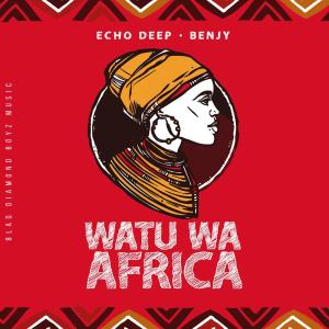 Echo Deep & Benjy - Watu Wa Africa, datafilehost house music, mzansi house music downloads, south african deep house, latest south african house, new sa house music, afrodeep , new house music 2019, best house music 2019