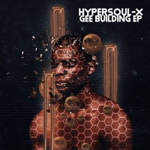 HyperSOUL-X - Gee Building EP, new afro house music, afrohouse songs, afro house 2019 download, latest sa music, south africa house music mp3
