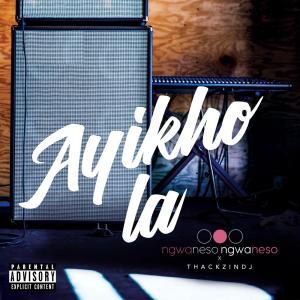 Ngwaneso Ngwaneso & ThackzinDJ - Ayikho La