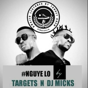 Targets & DJ Micks - Nguye Lo (Gqom), gqomsongs, gqom music download, gqom 2018 download, gqom mp3 download, south africa gqom music