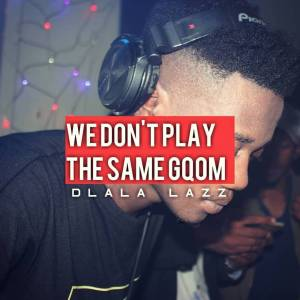 Dlala Lazz - We Don't Play The Same Gqom (DJ Mix), GQOM MIX, gqom songs, gqom 2019