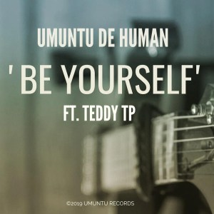 Umuntu De Human- Be Yourself (feat. Teddy TP)