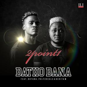2Point1 - Batho Bana (feat. Phlyvocals, Butana & Berita M), afro gqom, mp3 download, gqom songs, gqom 2019 download, latest sa afro house music, sa gqom music