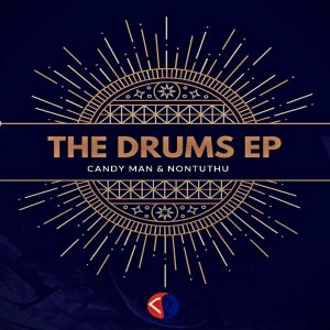 Candy Man & Nontuthu - The Drums EP, new afro house music, house music download, za music, latest sa house, afro tech, afro deep, afromix, afrohouse 2019