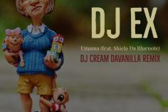 DJ EX feat. Shiela Da Bluenote - Umama (DJ Cream DaVanilla Remix)