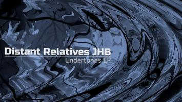Distant Relatives JHB - Undertones EP, latest house music, deep house tracks, house music download, afrodeep, afro house music, new house music south africa, afro deep house