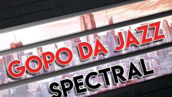 Gopo Da Jazz - Spectral EP