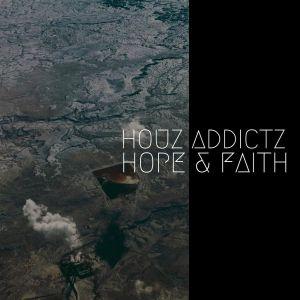 Houz Addictz - Hope & Faith
