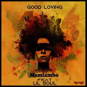 Mamlambo feat. Lil Soul - Good Loving