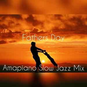 DJ Ace - Fathers Day AmaPiano Slow Jazz Mix