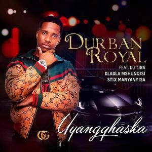Durban Royal - Uyangqhaska (feat. DJ Tira, Dladla Mshunqisi & Stix Manyanyisa), Latest gqom music, gqom tracks, gqom music download, club music, afro house music, mp3 download gqom music, gqom music 2019, new gqom songs, south africa gqom music.