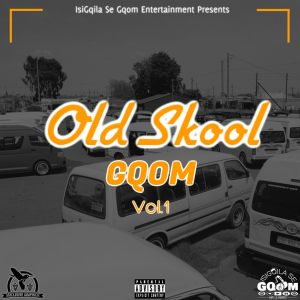 VA - Old Skool Gqom Vol.1, Latest gqom music, gqom tracks, gqom music download, club music, afro house music, mp3 download gqom music, gqom music 2018, new gqom songs, south africa gqom music.