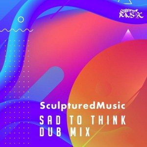 Sculptured Music - Sad to Think (Dub Mix), new deep house music, house music download, latest sa music, south african house music, deep house 2019