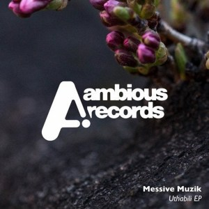Messive Muzik - Uthabili EP, new deep house music, new afro house music, deep tech house, deep house sounds, deep house 2019, house music download