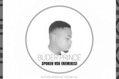 Buder Prince - Spoken Vox (Future Kings of House SA Digital Mix), mzansi house music downloads, south african deep house, latest south african house, new sa house music, funky house, new house music 2018, best house music 2019, durban house music, latest house music tracks, dance music, latest sa house music