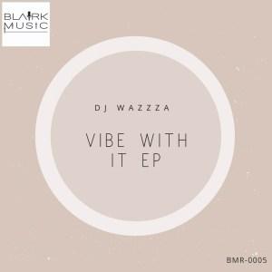 DJ Wazzza - Vibe With It EP