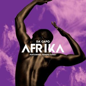 Da Capo - Afrika (feat. Tshepo King), new afro house music, house music download, latest sa music, south african afro house