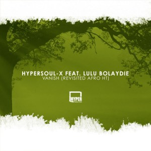 HyperSOUL-X feat. Lulu Bolaydie - Vanish (Revisited Afro HT), latest south african house, new sa house music, funky house, new house music 2019, best house music 2019, afro tech latest house music tracks, dance music, latest sa house music, new music releases,