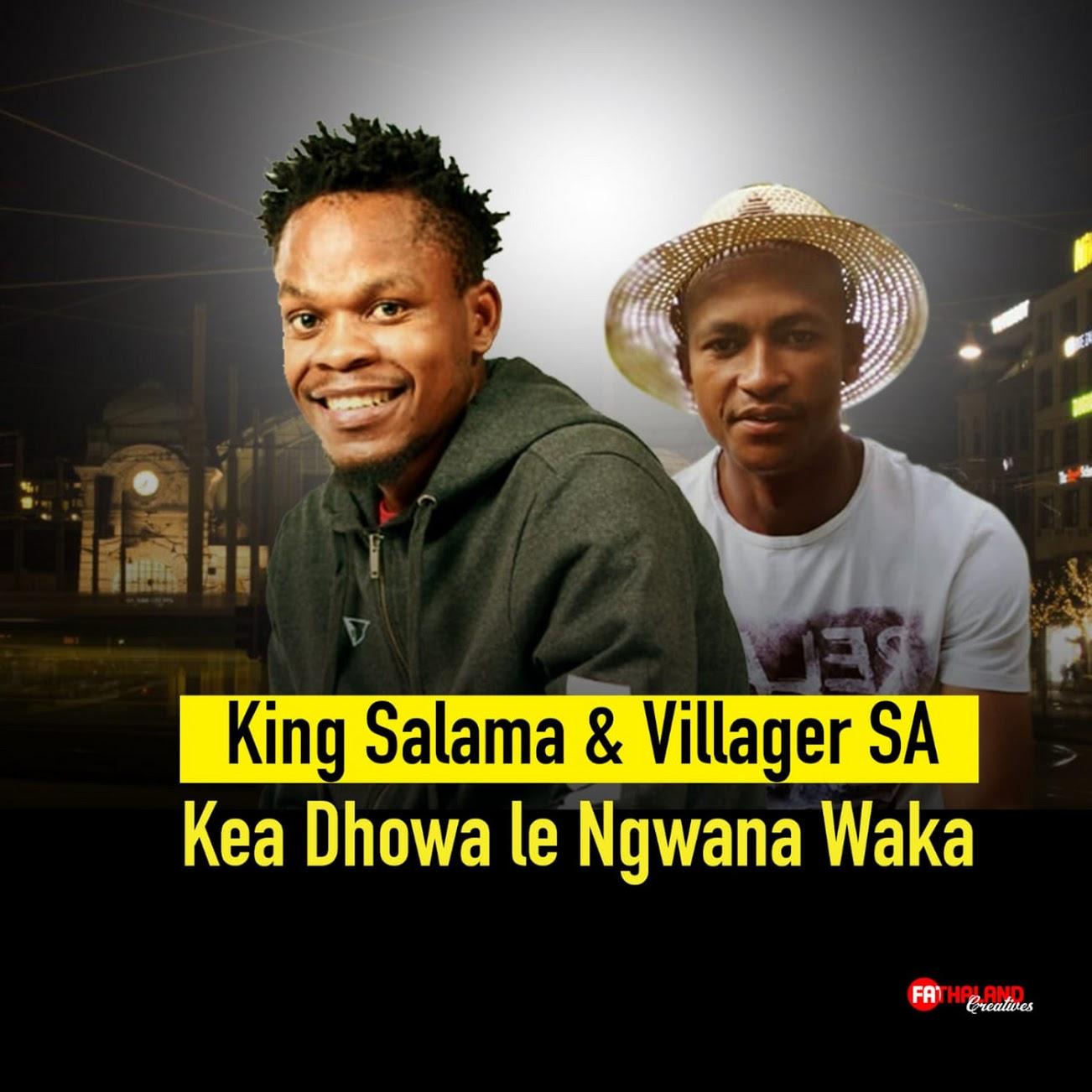King Salama Villager SA Kea Dhowa Le Ngwana Waka - King Salama Ft. Villager SA – Kea Dhowa Le Ngwana Waka