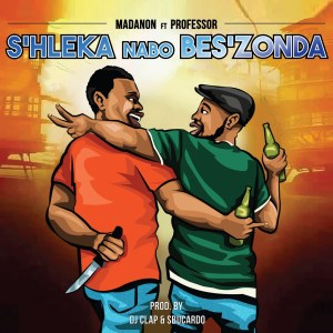 Madanon, Professor - S'hleka Nabo Bes'zonda, latest gqom music, gqom 2019 download, gqom songs