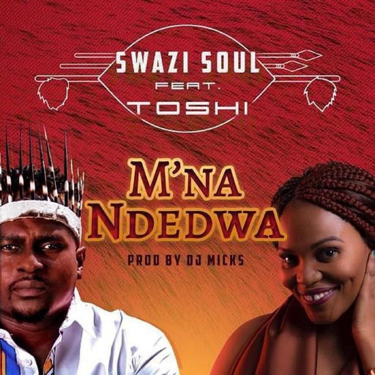 Swazi Soul Toshi Mna Ndedwa - Swazi Soul Ft. Toshi – M'na Ndedwa