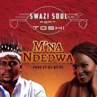 Swazi Soul feat. Toshi - M'na Ndedwa (Prod. DJ Micks)