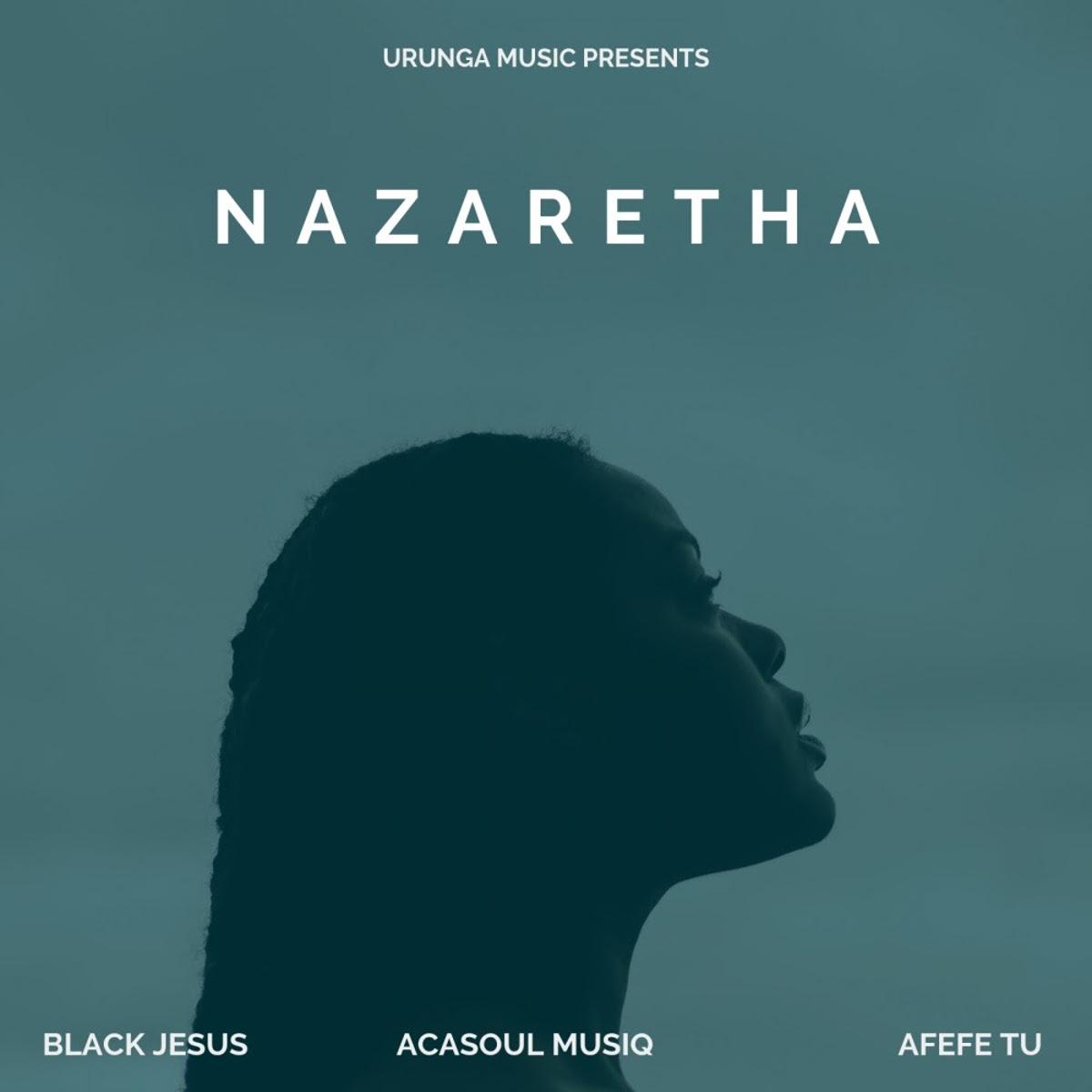 Black Jesus AcaSoul MusiQ Afefe Tu Nazaretha - Black Jesus Ft.  AcaSoul MusiQ & Afefe Tu – Nazaretha
