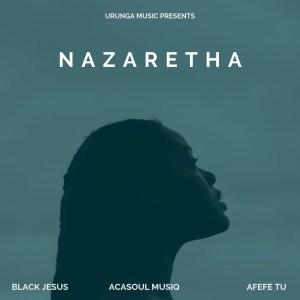 Black Jesus, AcaSoul MusiQ & Afefe Tu - Nazaretha (Original Mix)