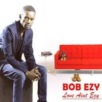 Bob Ezy - Love Ain't Ezy EP