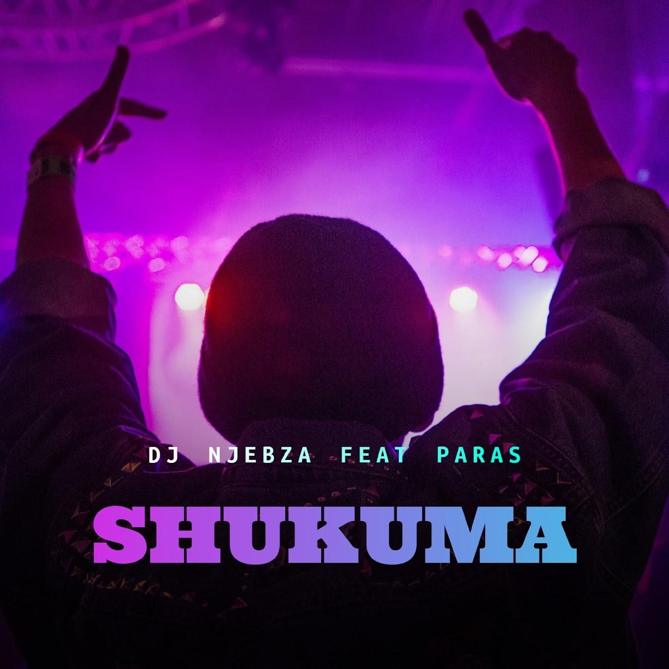 DJ Njebza Shukuma - DJ Njebza – Shukuma (feat. Paras)