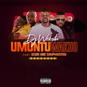 DJ Websta - Umuntu Wakho (feat. Dj Sox & CampMasters), Latest gqom music, gqom tracks, gqom music download, club music, afro house music, mp3 download gqom music