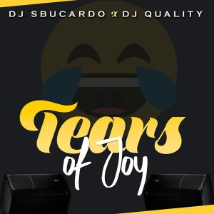 Dj Sbucardo & Dj Quality - Tears Of Joy Afro House King Afro House, Gqom, Deep House, Soulful