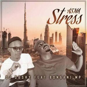 Dj Sushy & Bongani MP - As'na Stress (Yamukela)
