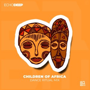 Echo Deep - Children Of Africa Remix, new afro house music, sa music, sa afro house, afro house 2019 download mp3 for free